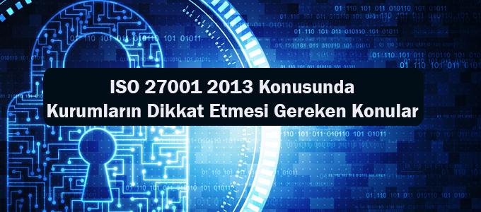 ISO 27001 2013 Konusunda Kurumların Dikkat Etmesi Gereken Konular