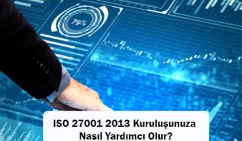 ISO 27001 2013 Kuruluşunuza Nasıl Yardımcı Olur?
