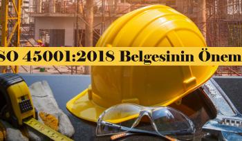 ISO 45001:2018 Belgesinin Önemi